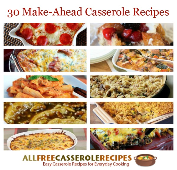 make ahead casseroles 30 overnight casserole recipes and other easy