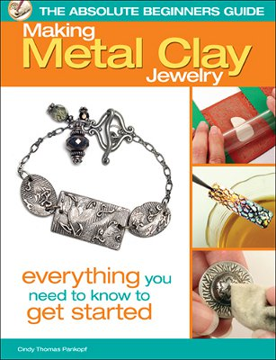 The Absolute Beginner's Guide: Making Metal Clay Jewelry