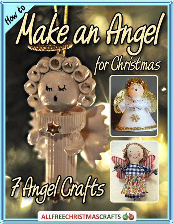 How to Make an Angel for Christmas: 7 Angel Crafts