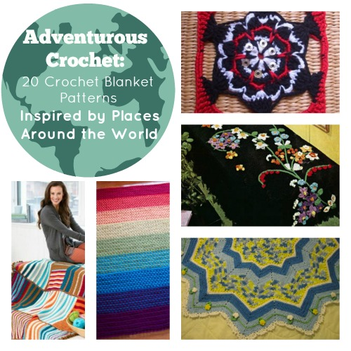 Adventurous Crochet: 20 Crochet Blanket Patterns Inspired by Places Around the World