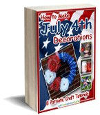 """How to Make July 4th Decorations: 8 Patriotic Craft Tutorials"" eBook"