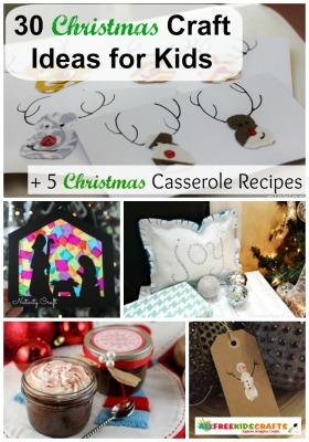 30 Christmas Craft Ideas for Kids + 5 Christmas Casserole Recipes