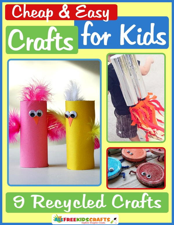 Cheap And Easy Crafts For Kids 9 Recycled