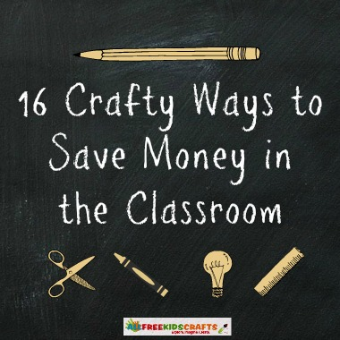 Save Money in the Classroom: 16 Thrifty Kids' Craft Ideas + Money-Saving Tips for Teachers