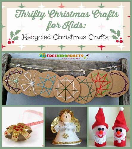 Thrifty Christmas Crafts for Kids: 26 Recycled Christmas Crafts