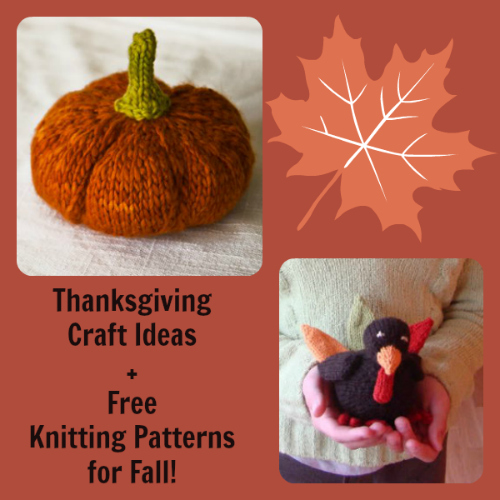 99 Thanksgiving Craft Ideas  + Free Knitting Patterns for Fall!