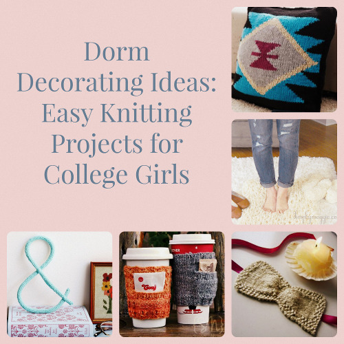 dorm decorating ideas 16 easy knitting projects for college girls