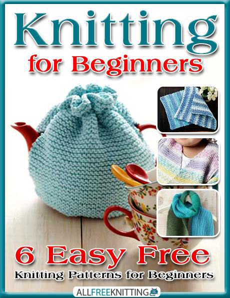 Knitting For Beginners 6 Easy Free Knitting Patterns For Beginners