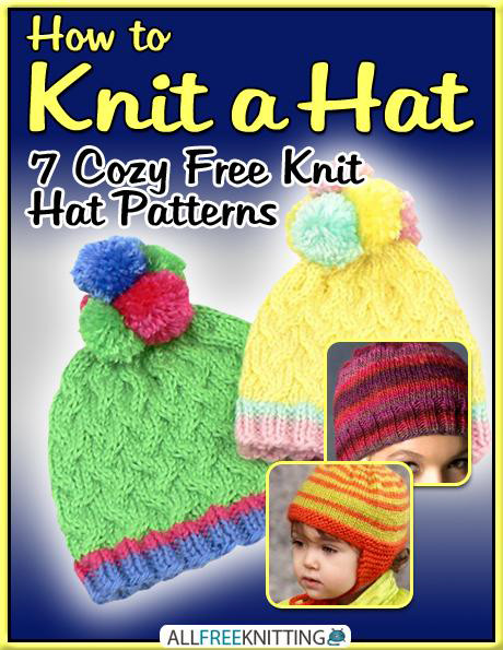 How To Knit A Hat 7 Cozy Free Knit Hat Patterns Allfreeknitting