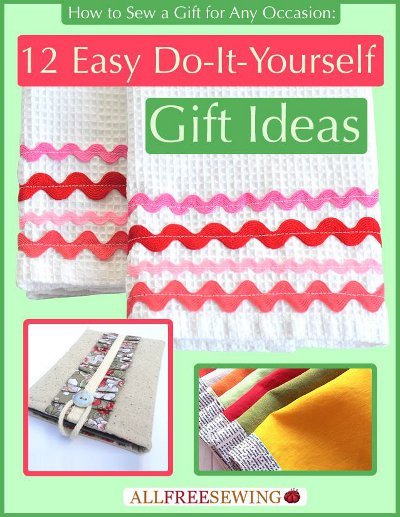 Download your free copy of How to Sew a Gift for Any Occasion: 12 Easy Do-It-Yourself Gift Ideas today!