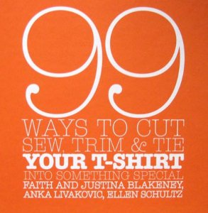99 Ways to Cut, Sew, Trim & Tie Your T-Shirt Into Something Special