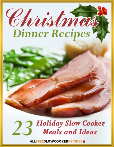 Christmas Dinner Recipes: 23 Holiday Slow Cooker Meals and Ideas Free eCookbook