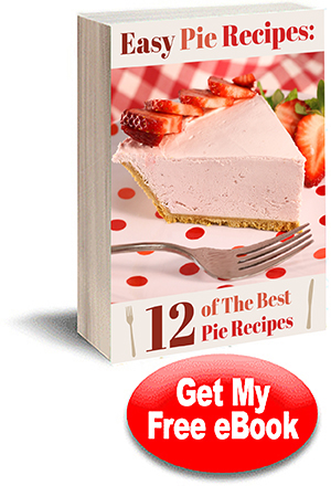 Easy Pie Recipes: 12 of the Best Pie Recipes Free eCookbook