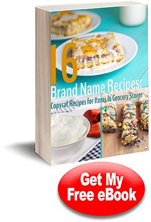 16 Brand Name Recipes: Copycat Recipes for Items in Grocery Stores Free eCookbook