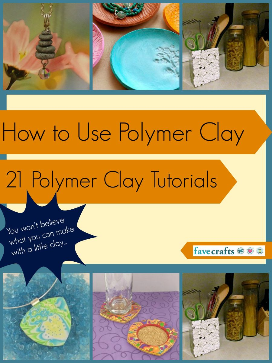How to Use Polymer Clay: 21 Polymer Clay Tutorials | FaveCrafts.com