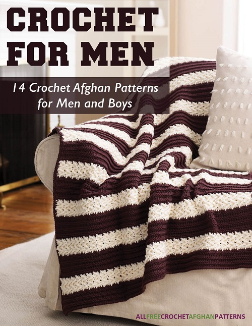 Learn more and download the Crochet for Men: 14 Crochet Afghans for Men and Boys eBook.