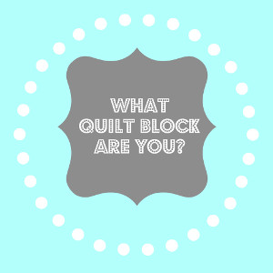 What Quilt Block Are You?