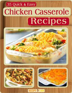 35 Quick and Easy Chicken Casserole Recipes free eCookbook