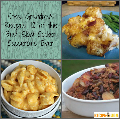 Steal Grandma's Recipes: 12 of the Best Slow Cooker Casseroles Ever
