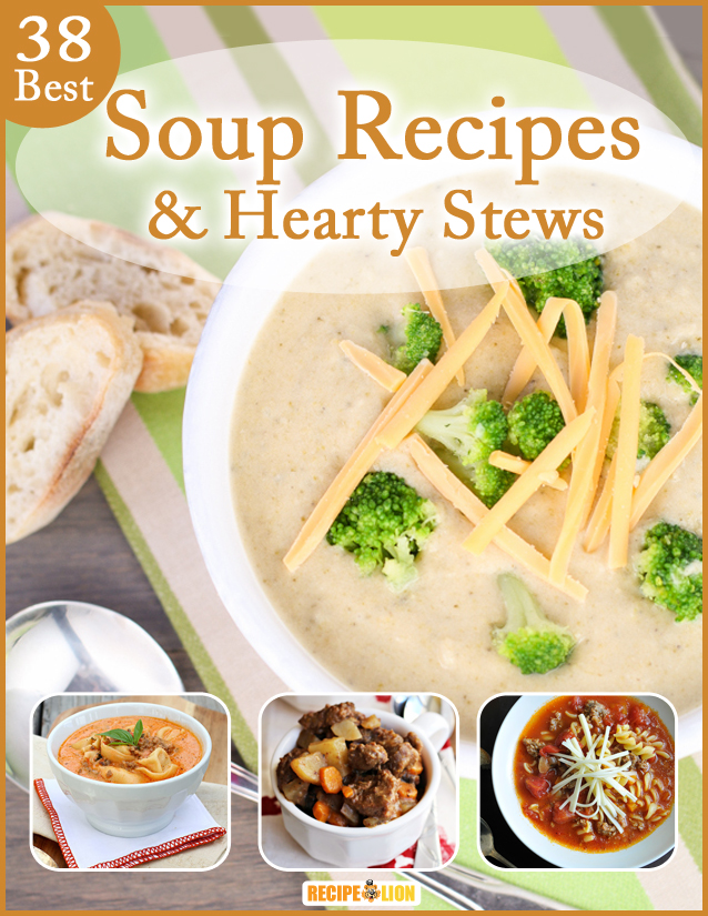 38 Best Soup Recipes and Hearty Stews