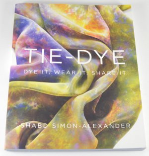 Tie Dye: Dye It, Wear It, Share It