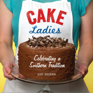 Cake Ladies: Celebrating a Southern Tradition Cookbook