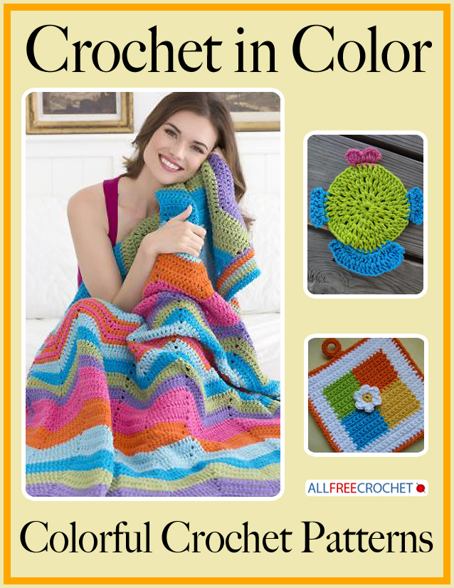 Crochet in Color: 11 Colorful Crochet Patterns