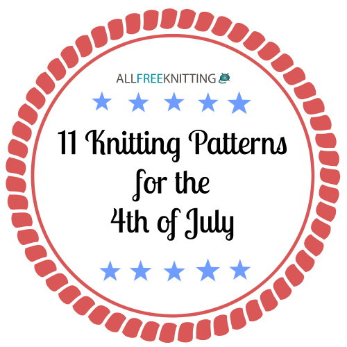 11 Knitting Patterns for the 4th of July
