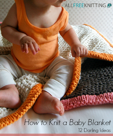 How to Knit a Baby Blanket: 12 Darling Ideas