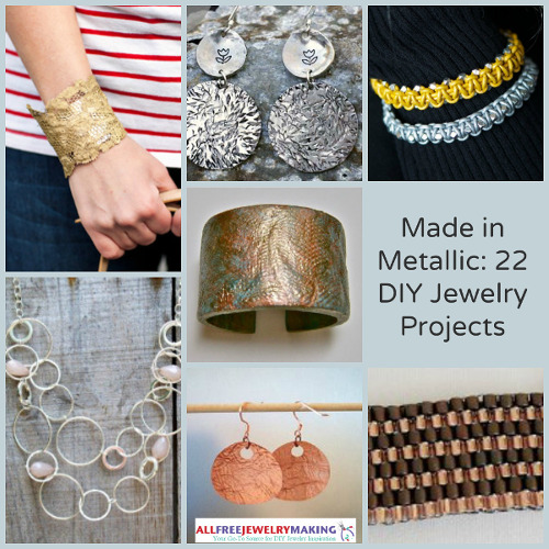 Made in Metallic: 22 DIY Jewelry Projects