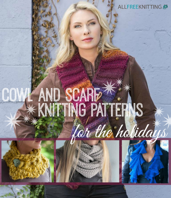 44 Cowl and Scarf Knitting Patterns for the Holidays