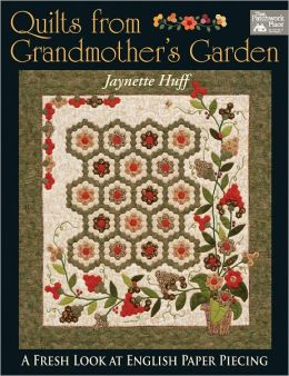 Quilts From Grandmother's Garden: A Fresh Look at English Paper Piecing