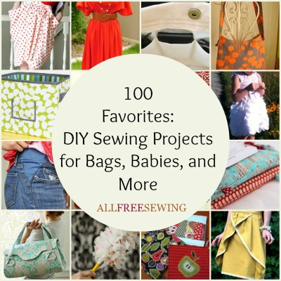100 Favorites: DIY Sewing Projects for Bags, Babies, and More